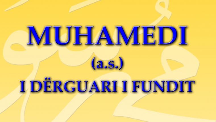MUHAMEDI (a.s.) I DERGUARI I FUNDIT