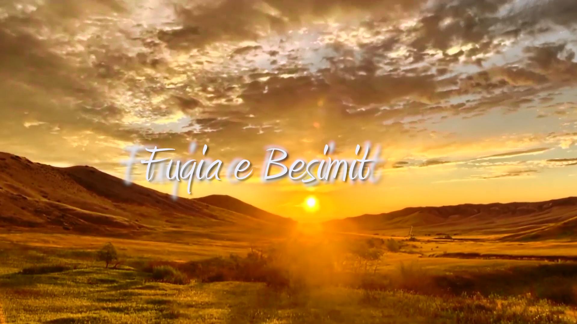 FUQIA E BESIMIT – REPORTAZH (HD)