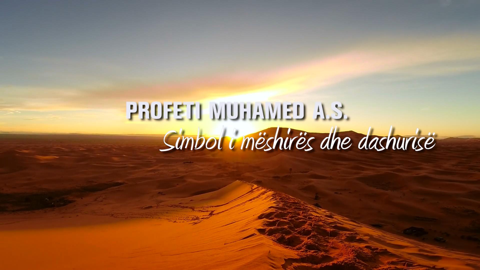 PROFETI MUHAMED A.S. – SIMBOL I MËSHIRËS DHE DASHURISË – REPORTAZH (HD)